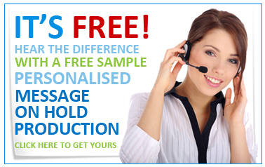 Hear the difference with your own free custom on hold message